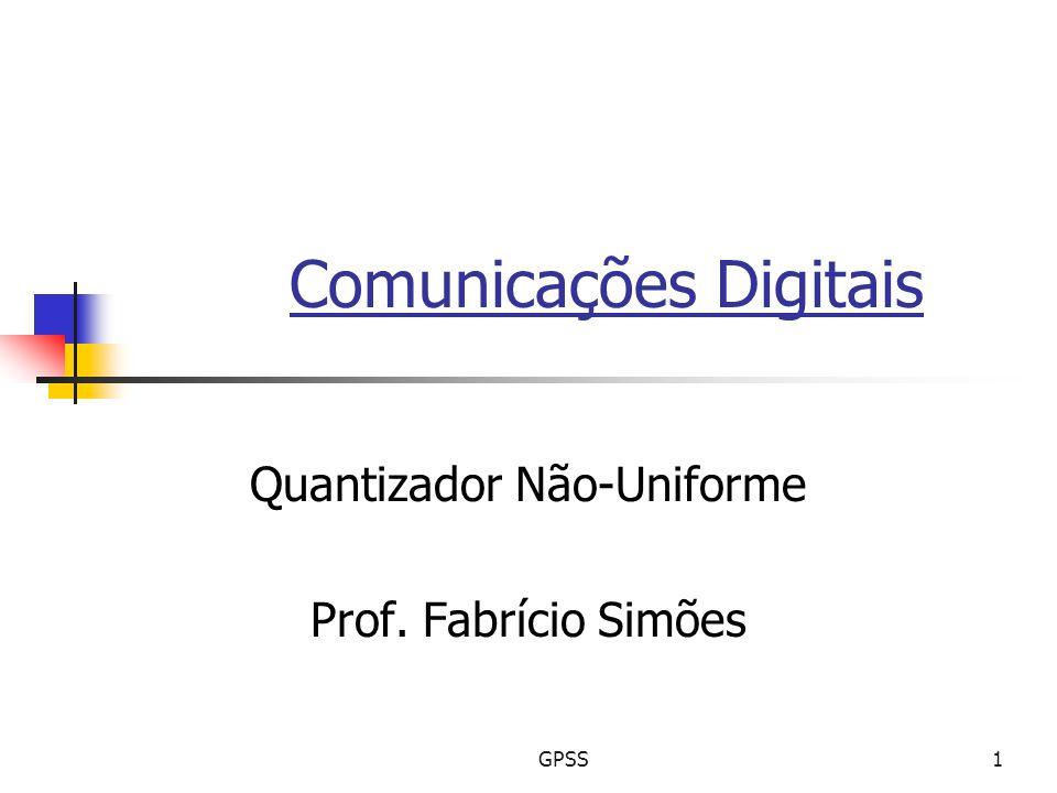 GPSS1 Comunicações Digitais Quantizador Não-Uniforme Prof. Fabrício Simões
