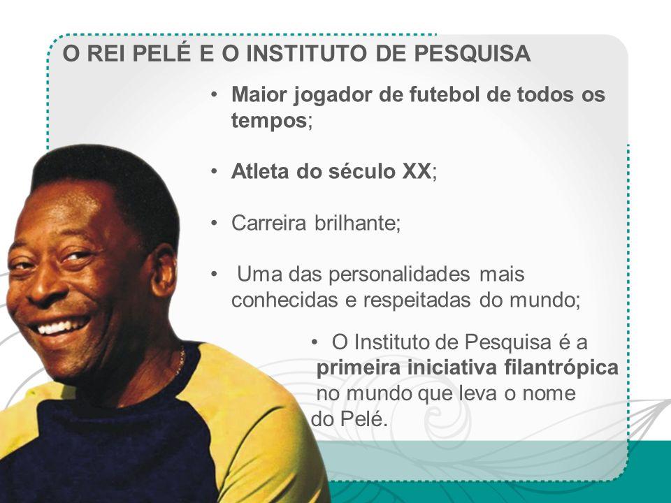 O REI PELÉ E O INSTITUTO DE PESQUISA O Instituto de Pesquisa é a primeira iniciativa filantrópica no mundo que leva o nome do Pelé. Maior jogador de f