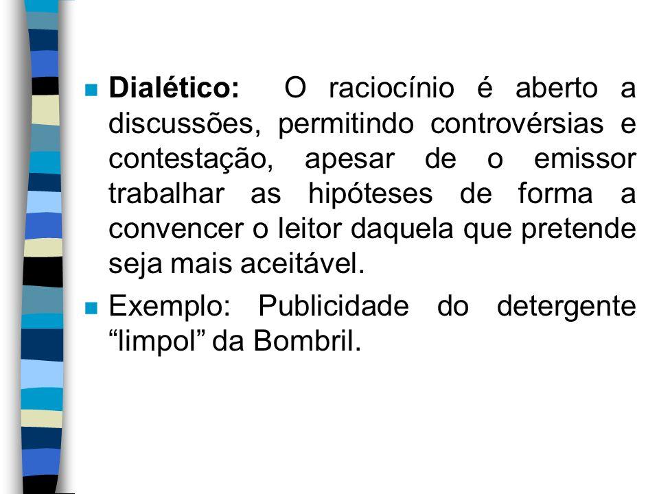 n Retórico: Concilia dados racionais e emocionais; é variante do raciocínio dialético, diferindo-se dele por ampliar o envolvimento do ouvinte-alvo ( leitor a que se destina a argumentação).