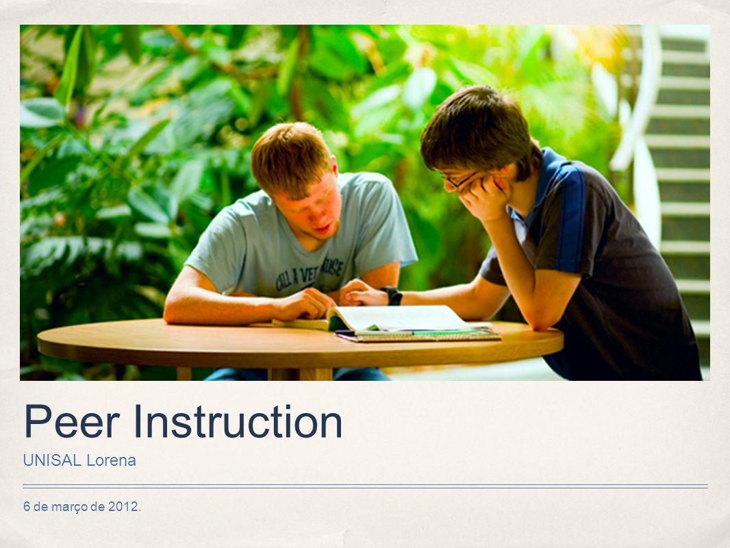6 de março de 2012. Peer Instruction UNISAL Lorena