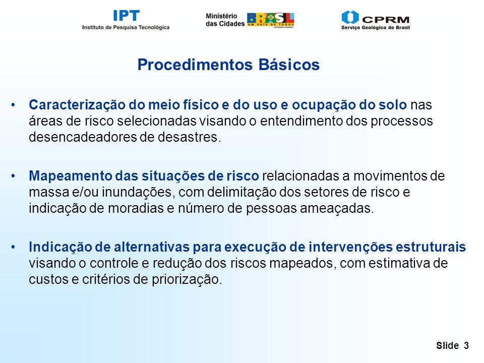 Slide 3 Procedimentos Básicos Caracterização do meio físico e do uso e ocupação do solo nas áreas de risco selecionadas visando o entendimento dos processos desencadeadores de desastres.