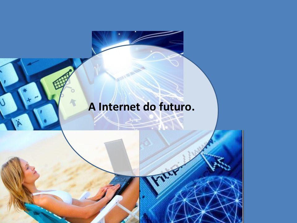A Internet do futuro.