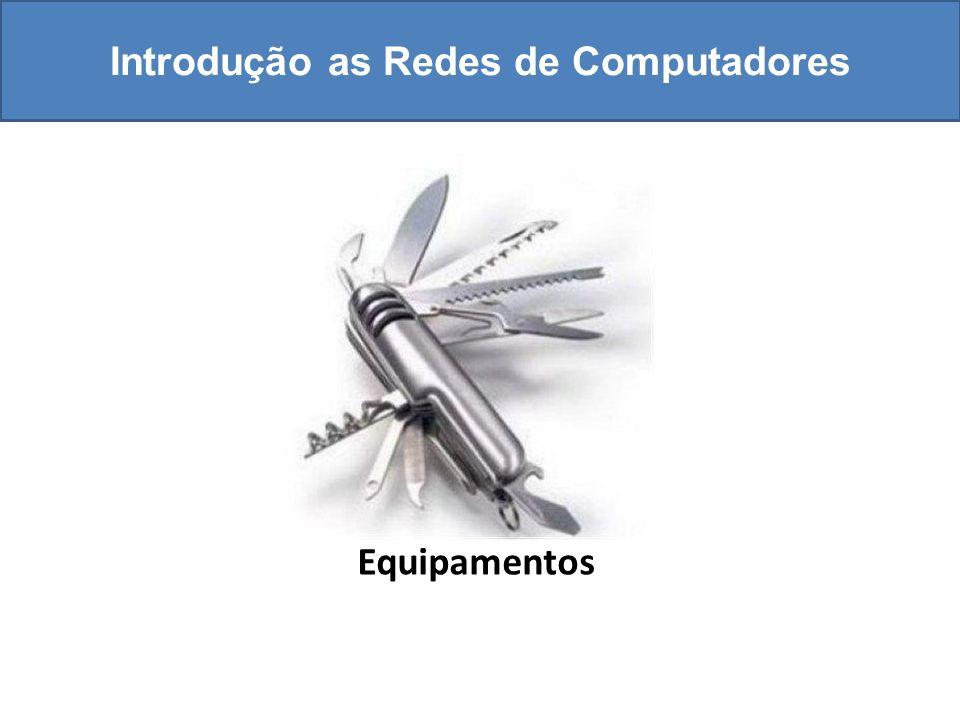 Introdução as Redes de Computadores Equipamentos