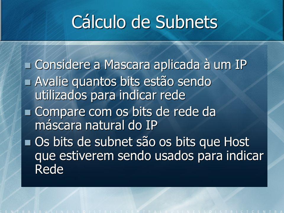 Cálculo de Subnets Considere a Mascara aplicada à um IP Considere a Mascara aplicada à um IP Avalie quantos bits estão sendo utilizados para indicar r