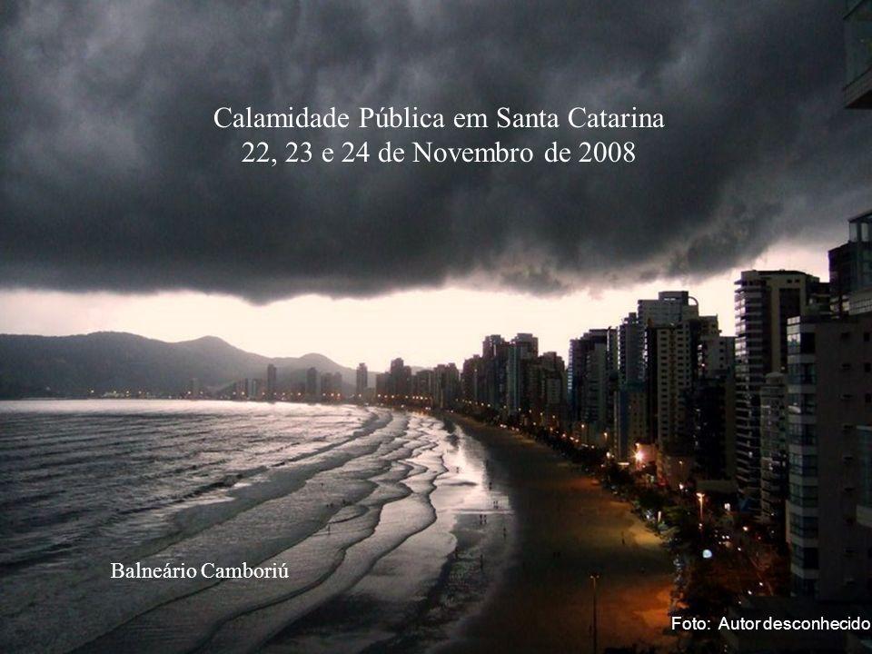 Slide 25 Balneário Camboriú Calamidade Pública em Santa Catarina 22, 23 e 24 de Novembro de 2008 Foto: Autor desconhecido