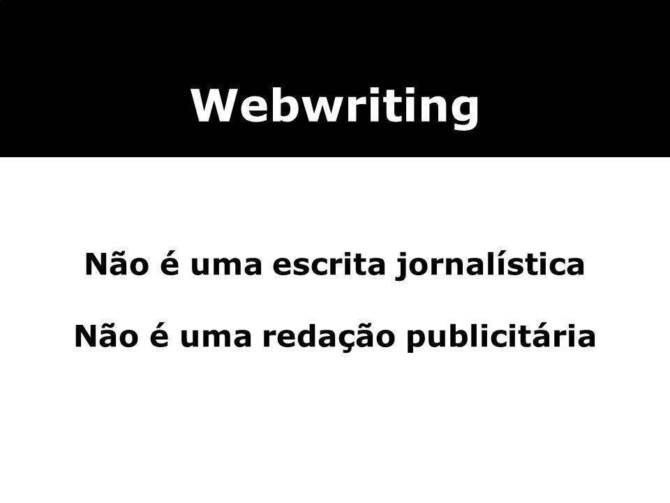 Webwriting Não é uma escrita jornalística Não é uma redação publicitária