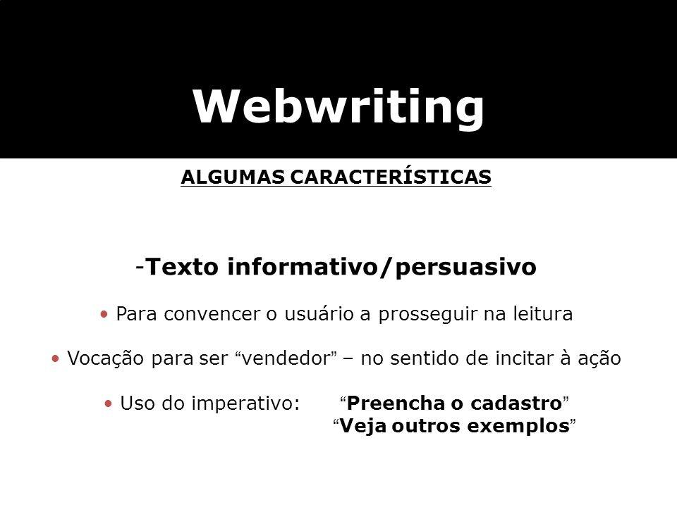 Webwriting ALGUMAS CARACTERÍSTICAS -Texto informativo/persuasivo Para convencer o usuário a prosseguir na leitura Vocação para ser vendedor – no senti