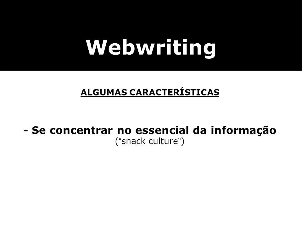 Webwriting ALGUMAS CARACTERÍSTICAS - Se concentrar no essencial da informação (snack culture)