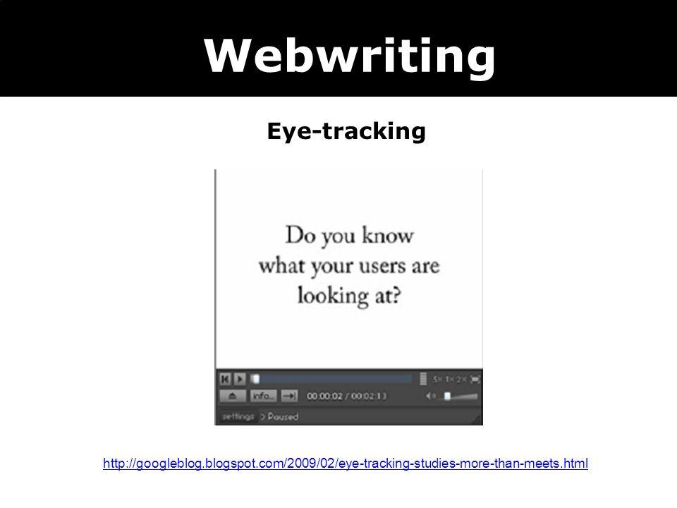 Webwriting Eye-tracking http://googleblog.blogspot.com/2009/02/eye-tracking-studies-more-than-meets.html