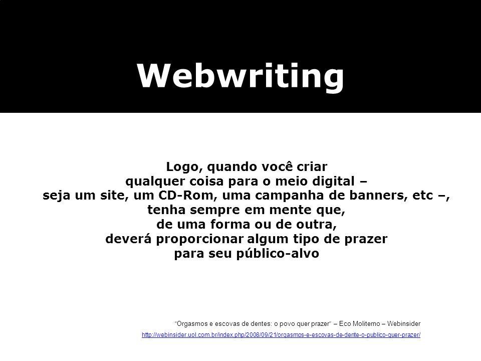Webwriting Logo, quando você criar qualquer coisa para o meio digital – seja um site, um CD-Rom, uma campanha de banners, etc –, tenha sempre em mente