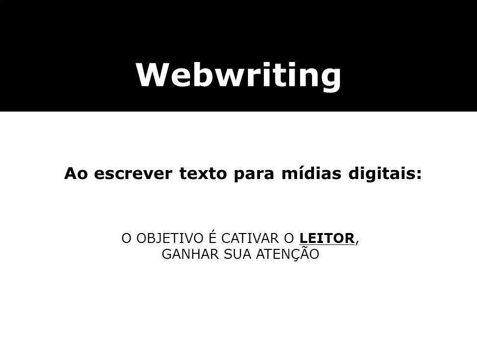 Webwriting Ao escrever texto para mídias digitais: O OBJETIVO É CATIVAR O LEITOR, GANHAR SUA ATENÇÃO