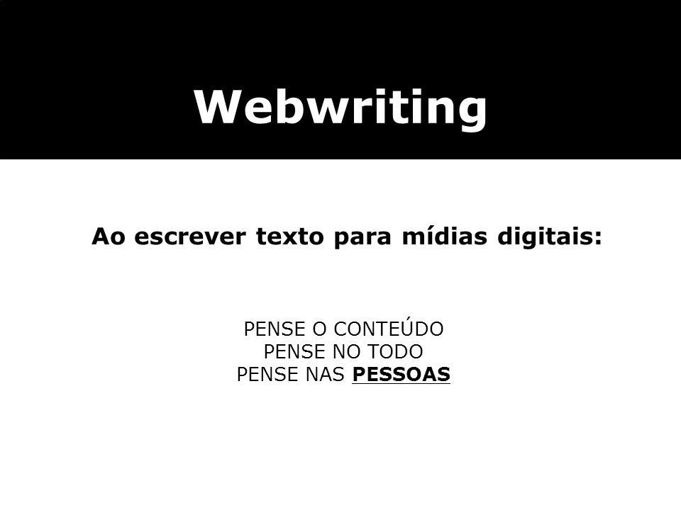 Webwriting Ao escrever texto para mídias digitais: PENSE O CONTEÚDO PENSE NO TODO PENSE NAS PESSOAS