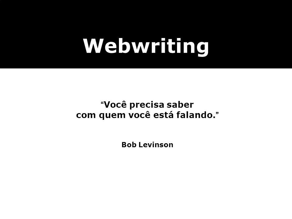 Webwriting Você precisa saber com quem você está falando. Bob Levinson
