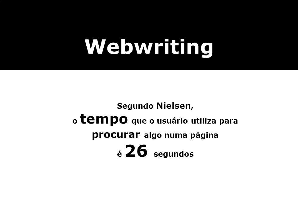 Segundo Nielsen, o tempo que o usuário utiliza para procurar algo numa página é 26 segundos