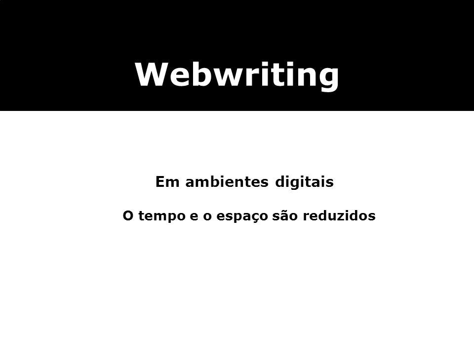 Webwriting Em ambientes digitais O tempo e o espaço são reduzidos