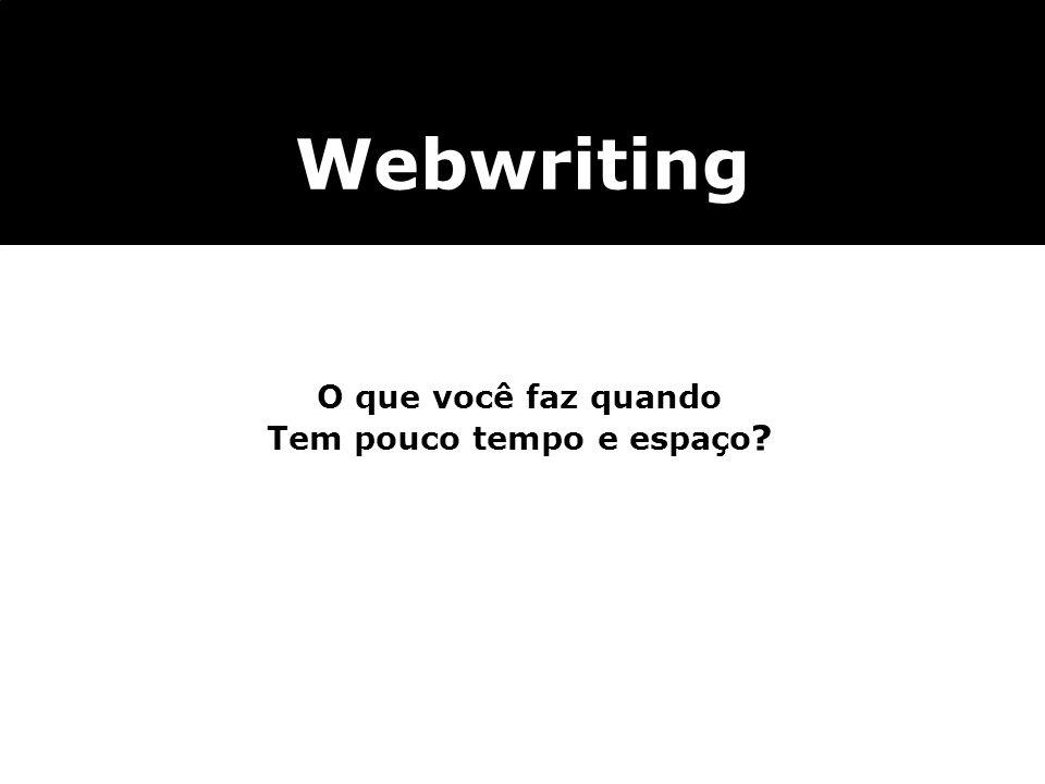 Webwriting O que você faz quando Tem pouco tempo e espaço ?