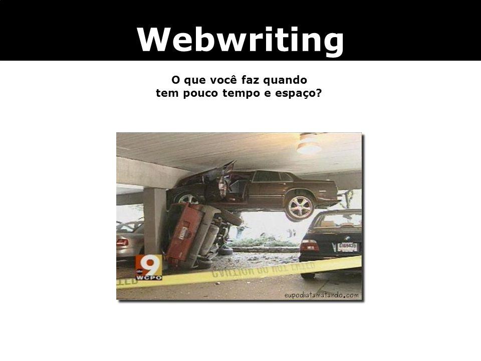 Webwriting O que você faz quando tem pouco tempo e espaço?