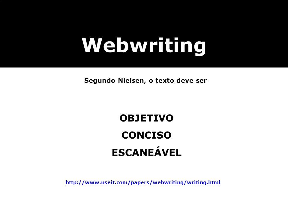 Webwriting Segundo Nielsen, o texto deve ser OBJETIVO CONCISO ESCANEÁVEL http://www.useit.com/papers/webwriting/writing.html