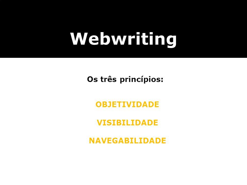 Webwriting Os três princípios: OBJETIVIDADE VISIBILIDADE NAVEGABILIDADE