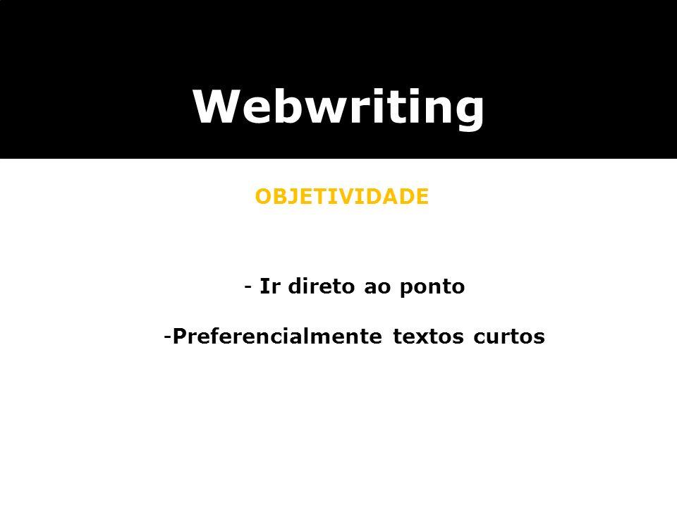 Webwriting OBJETIVIDADE - Ir direto ao ponto -Preferencialmente textos curtos