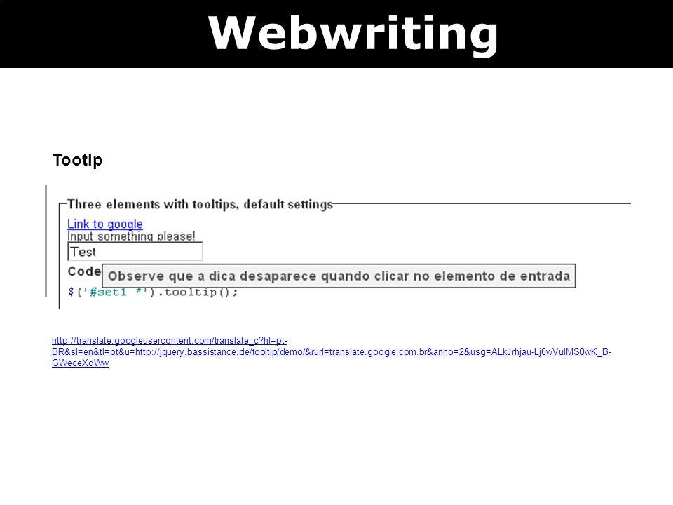Tootip Webwriting http://translate.googleusercontent.com/translate_c?hl=pt- BR&sl=en&tl=pt&u=http://jquery.bassistance.de/tooltip/demo/&rurl=translate