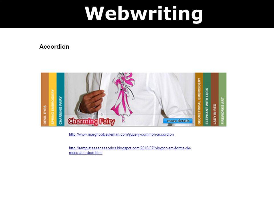 Webwriting Accordion http://www.marghoobsuleman.com/jQuery-common-accordion http://templateseacessorios.blogspot.com/2010/07/blogtoc-em-forma-de- menu