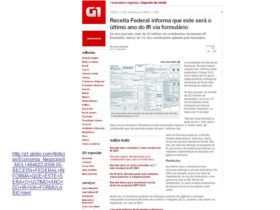 http://g1.globo.com/Notici as/Economia_Negocios/0,,MUL1484622-9356,00- RECEITA+FEDERAL+IN FORMA+QUE+ESTE+S ERA+O+ULTIMO+ANO+ DO+IR+VIA+FORMULA RIO.htm
