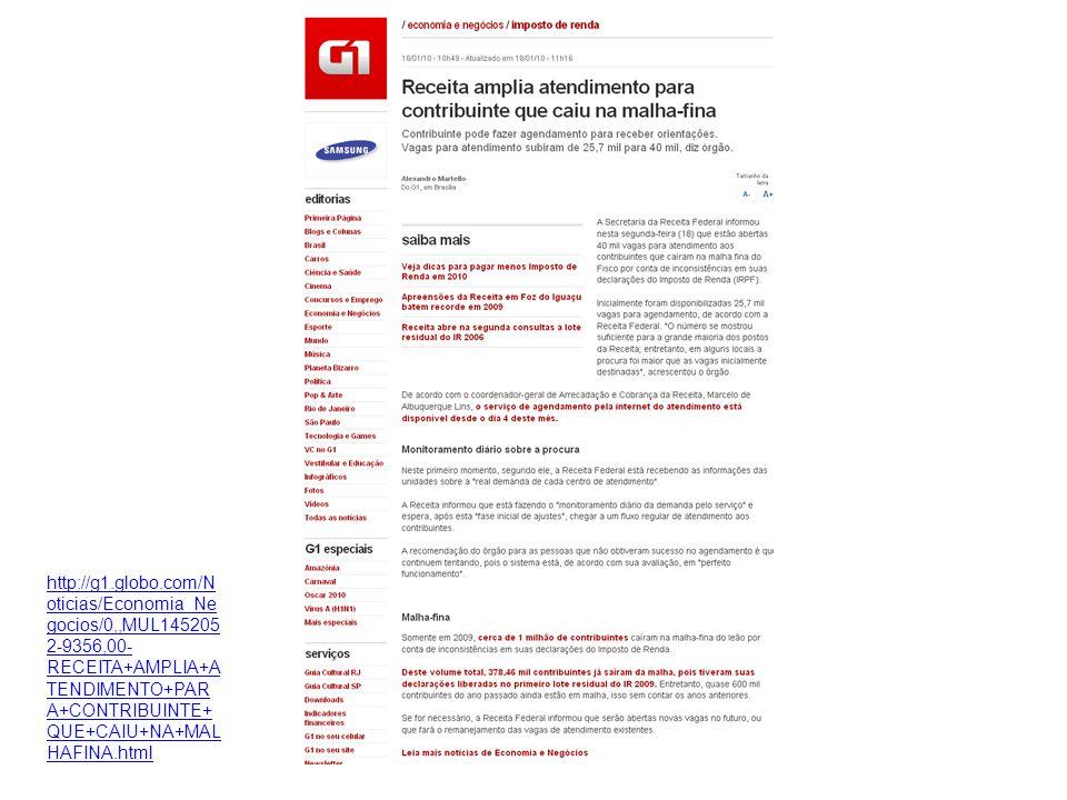 http://g1.globo.com/N oticias/Economia_Ne gocios/0,,MUL145205 2-9356,00- RECEITA+AMPLIA+A TENDIMENTO+PAR A+CONTRIBUINTE+ QUE+CAIU+NA+MAL HAFINA.html