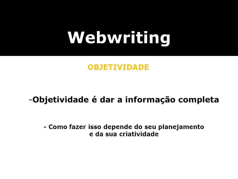 -Objetividade é dar a informação completa - Como fazer isso depende do seu planejamento e da sua criatividade Webwriting OBJETIVIDADE