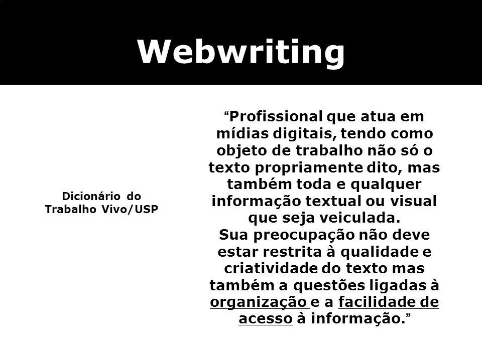 Dicionário do Trabalho Vivo/USP Webwriting Profissional que atua em mídias digitais, tendo como objeto de trabalho não só o texto propriamente dito, m