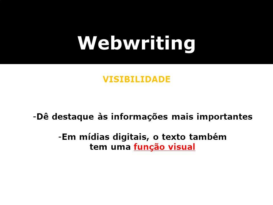 Webwriting VISIBILIDADE -Dê destaque às informações mais importantes -Em mídias digitais, o texto também tem uma função visual