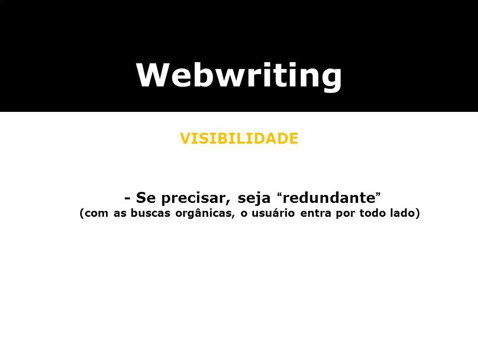 Webwriting VISIBILIDADE - Se precisar, seja redundante (com as buscas orgânicas, o usuário entra por todo lado)