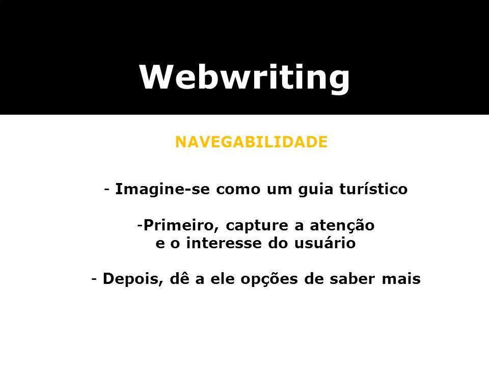 Webwriting NAVEGABILIDADE - Imagine-se como um guia turístico -Primeiro, capture a atenção e o interesse do usuário - Depois, dê a ele opções de saber