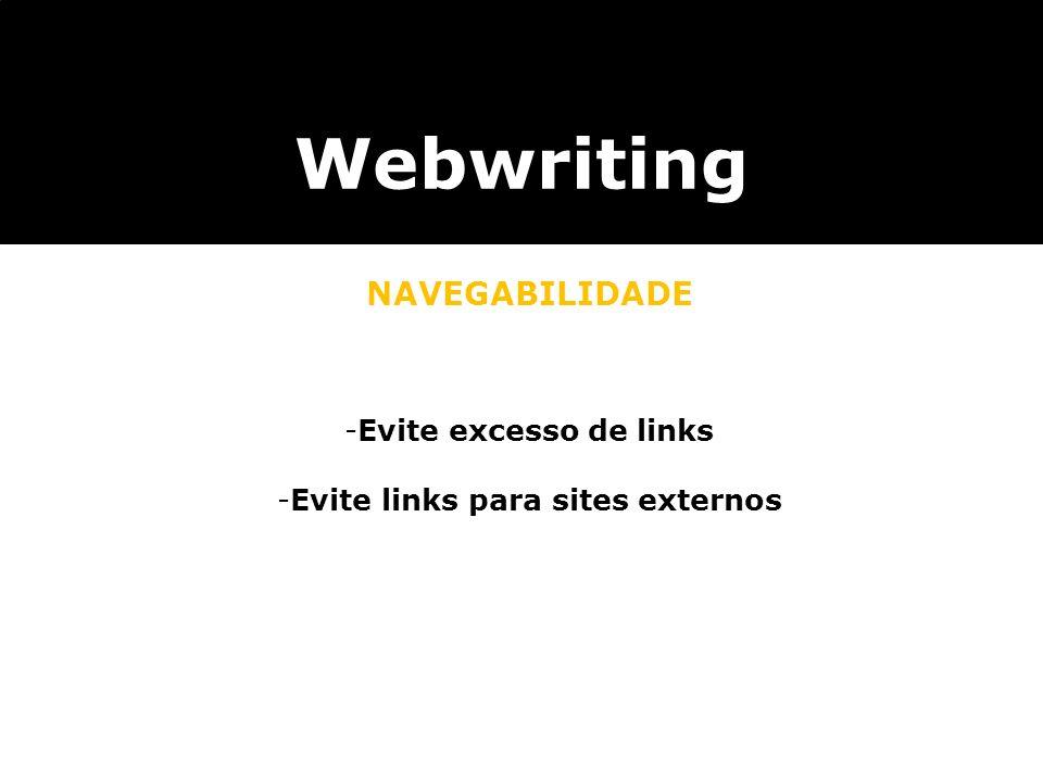 -Evite excesso de links -Evite links para sites externos Webwriting NAVEGABILIDADE utilizar textos que sejam auto-explicativos, com informa ç ões sufi