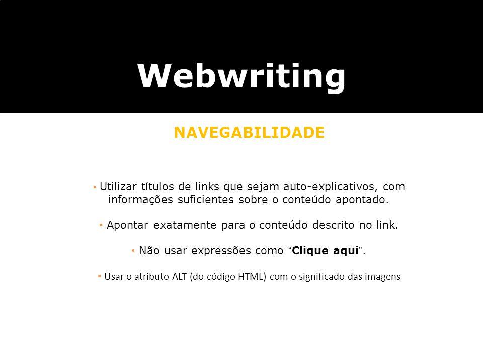 Webwriting NAVEGABILIDADE utilizar textos que sejam auto-explicativos, com informa ç ões suficientes sobre o conte ú do do endere ç o apontado. não us