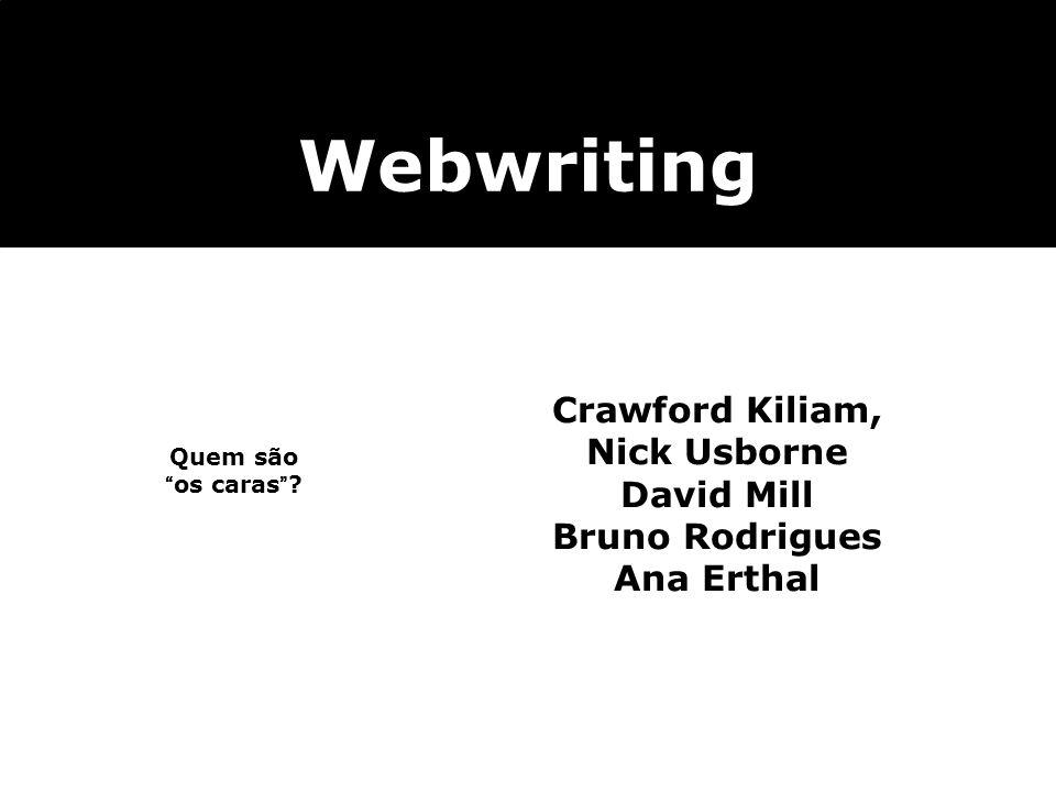 Quem são os caras? Webwriting Crawford Kiliam, Nick Usborne David Mill Bruno Rodrigues Ana Erthal
