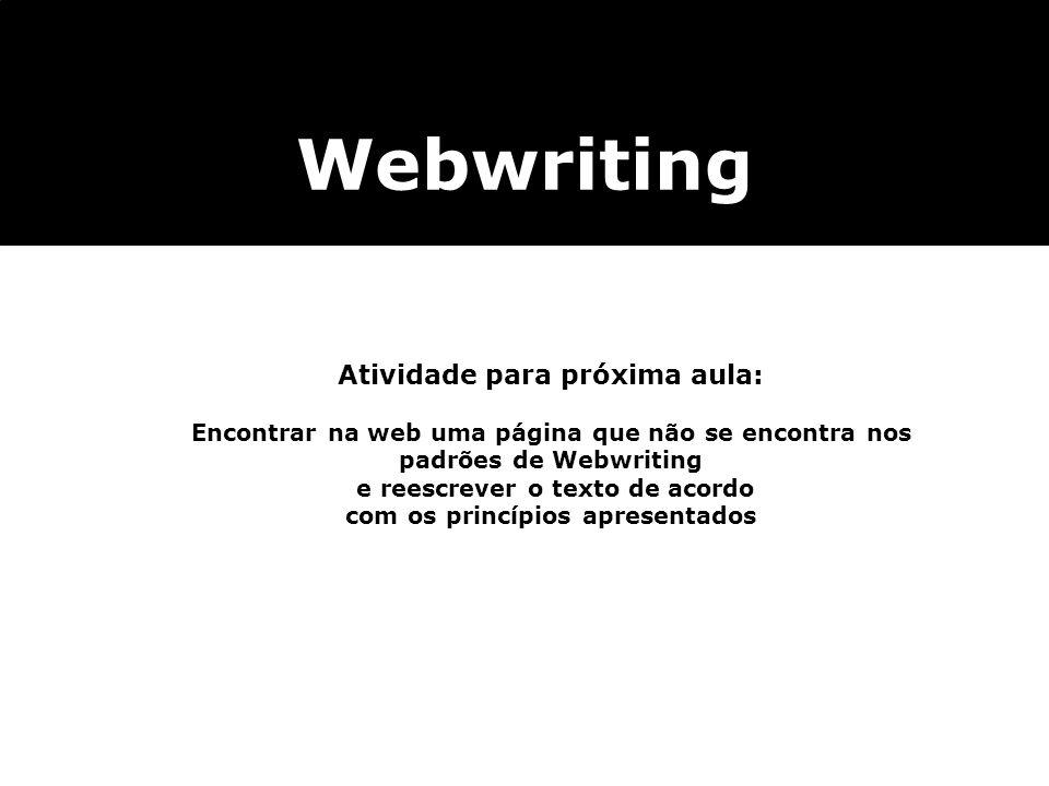 Atividade para próxima aula: Encontrar na web uma página que não se encontra nos padrões de Webwriting e reescrever o texto de acordo com os princípio