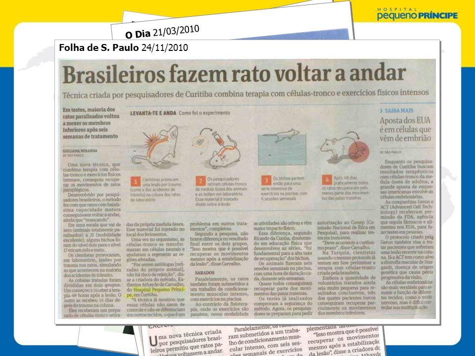 Folha de S. Paulo 24/11/2010 Gazeta do Povo 01/09/2010 Folha de S. Paulo 21/03/2011 O Dia 21/03/2010 Folha de S. Paulo 24/11/2010