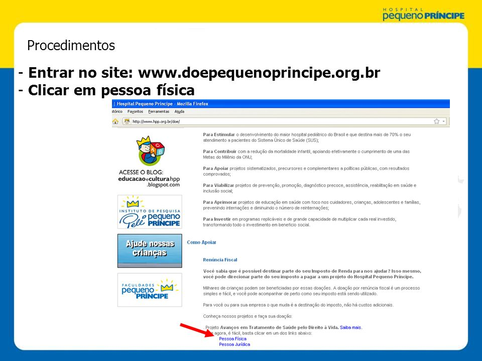 Procedimentos - Entrar no site: www.doepequenoprincipe.org.br - Clicar em pessoa física