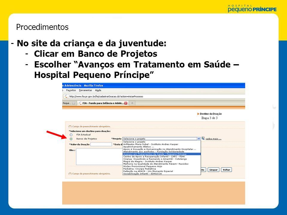 Procedimentos - No site da criança e da juventude: -Clicar em Banco de Projetos -Escolher Avanços em Tratamento em Saúde – Hospital Pequeno Príncipe
