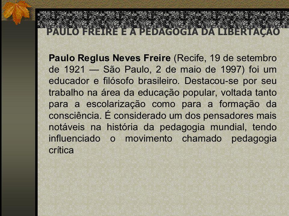 PAULO FREIRE E A PEDAGOGIA DA LIBERTAÇÃO Paulo Reglus Neves Freire (Recife, 19 de setembro de 1921 São Paulo, 2 de maio de 1997) foi um educador e fil