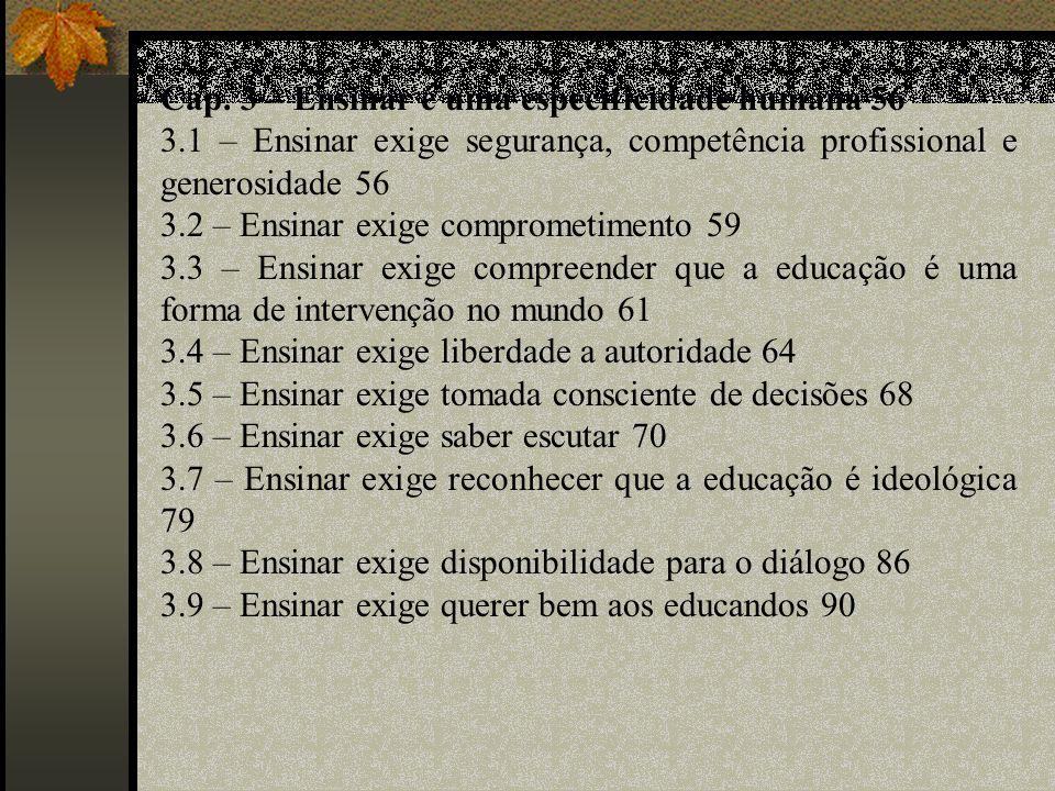 Cap. 3 – Ensinar é uma especificidade humana 56 3.1 – Ensinar exige segurança, competência profissional e generosidade 56 3.2 – Ensinar exige comprome