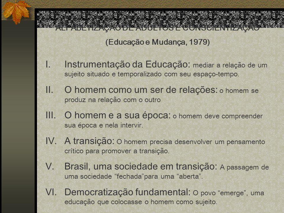 ALFABETIZAÇÃO DE ADULTOS E CONSCIENTIZAÇÃO (Educação e Mudança, 1979) I.Instrumentação da Educação: mediar a relação de um sujeito situado e temporali