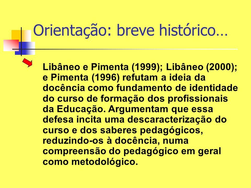 Orientação: breve histórico… Libâneo e Pimenta (1999); Libâneo (2000); e Pimenta (1996) refutam a ideia da docência como fundamento de identidade do c