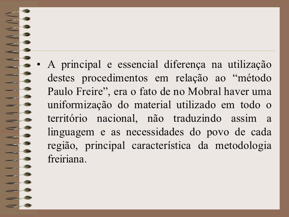 A principal e essencial diferença na utilização destes procedimentos em relação ao método Paulo Freire, era o fato de no Mobral haver uma uniformizaçã