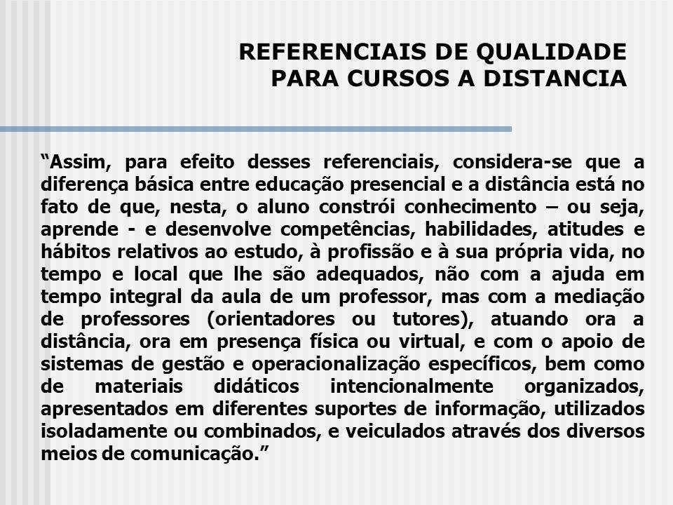 Assim, para efeito desses referenciais, considera-se que a diferença básica entre educação presencial e a distância está no fato de que, nesta, o alun