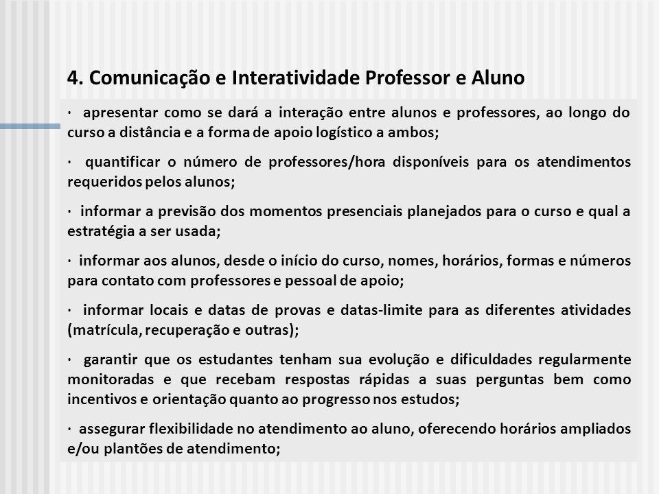 4. Comunicação e Interatividade Professor e Aluno · apresentar como se dará a interação entre alunos e professores, ao longo do curso a distância e a