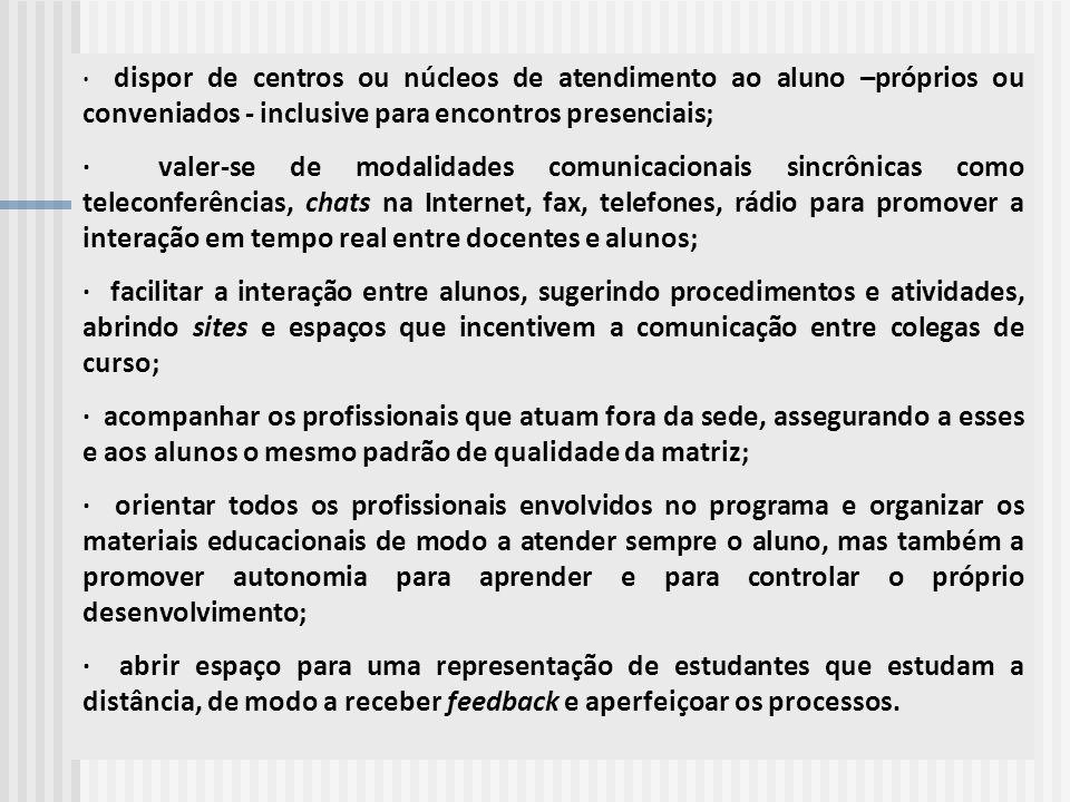 · dispor de centros ou núcleos de atendimento ao aluno –próprios ou conveniados - inclusive para encontros presenciais; · valer-se de modalidades comu