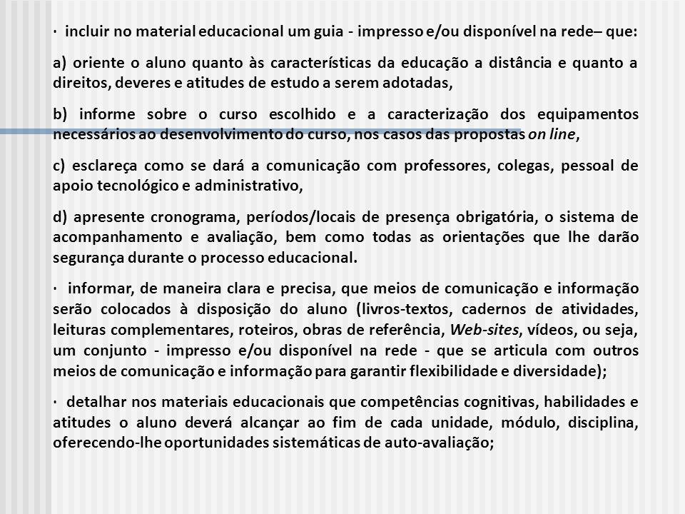 · incluir no material educacional um guia - impresso e/ou disponível na rede– que: a) oriente o aluno quanto às características da educação a distânci