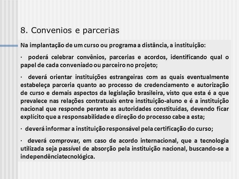 8. Convenios e parcerias Na implantação de um curso ou programa a distância, a instituição: · poderá celebrar convênios, parcerias e acordos, identifi
